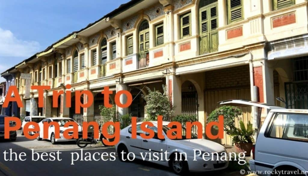The best places to visit in Penang