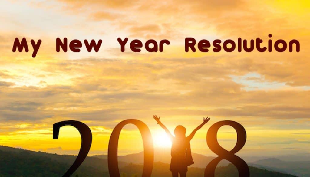 My New Year Resolution - 2018 Goals